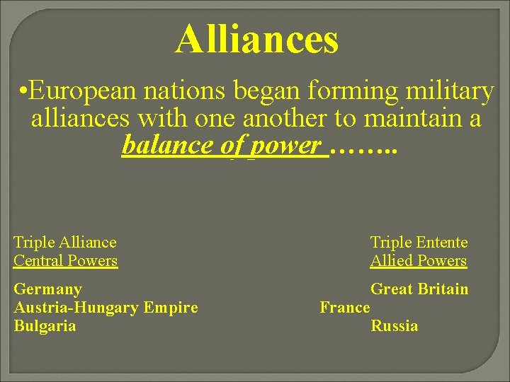 Alliances • European nations began forming military alliances with one another to maintain a
