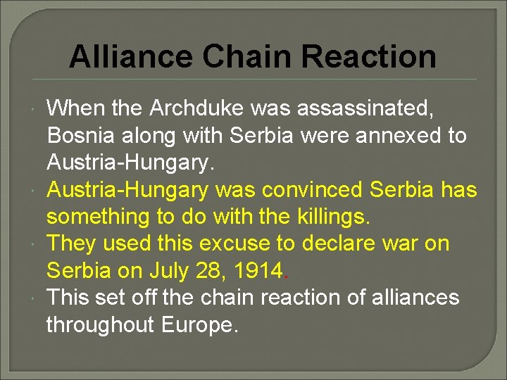 Alliance Chain Reaction When the Archduke was assassinated, Bosnia along with Serbia were annexed