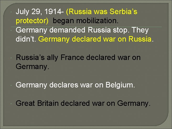 July 29, 1914 - (Russia was Serbia's protector) began mobilization. Germany demanded Russia