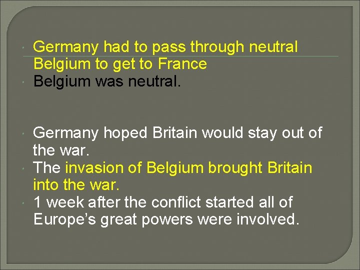 Germany had to pass through neutral Belgium to get to France Belgium was