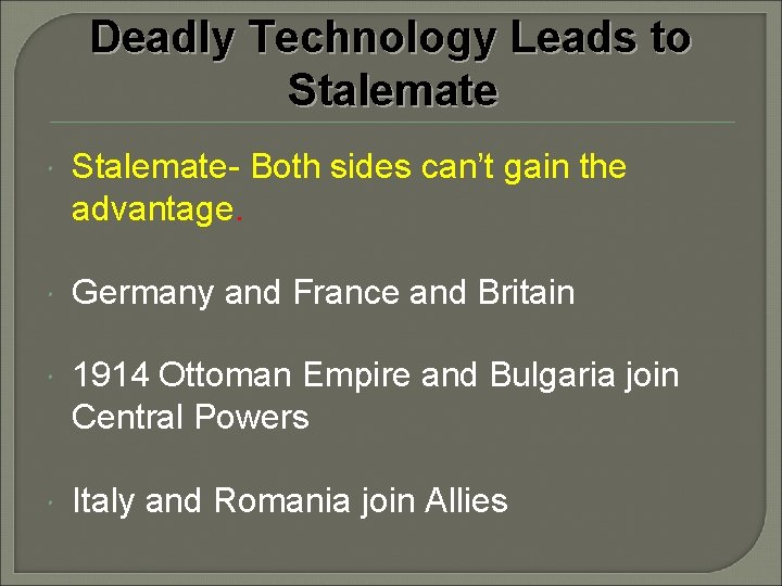 Deadly Technology Leads to Stalemate- Both sides can't gain the advantage. Germany and France