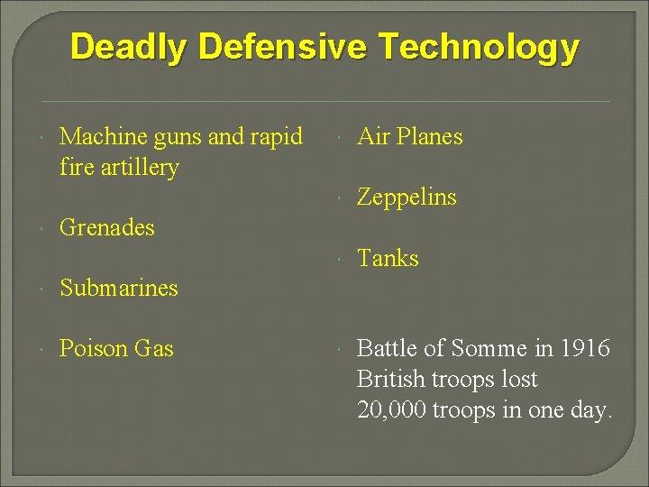 Deadly Defensive Technology Machine guns and rapid fire artillery Air Planes Zeppelins Tanks Battle