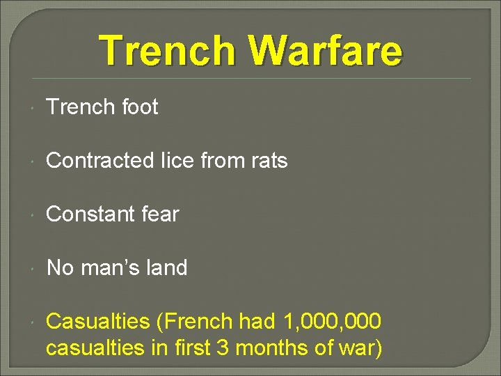 Trench Warfare Trench foot Contracted lice from rats Constant fear No man's land Casualties
