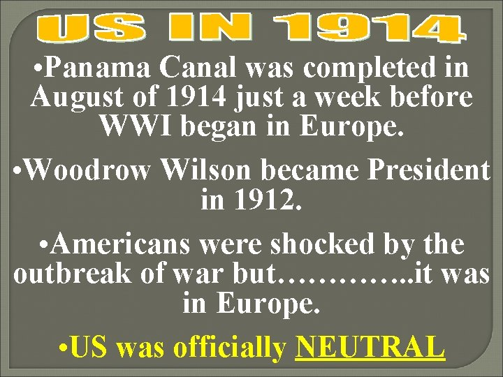 • Panama Canal was completed in August of 1914 just a week before