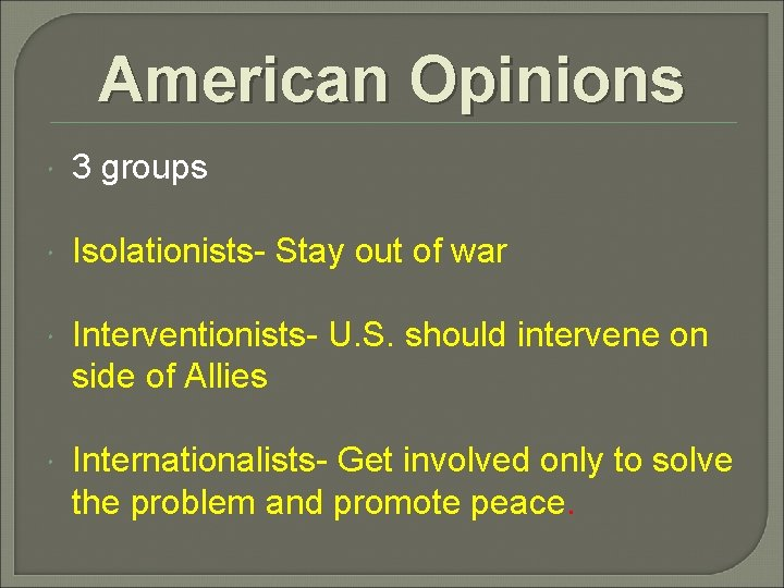American Opinions 3 groups Isolationists- Stay out of war Interventionists- U. S. should intervene
