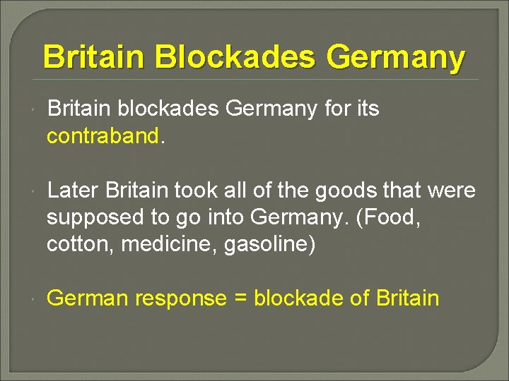 Britain Blockades Germany Britain blockades Germany for its contraband. Later Britain took all of