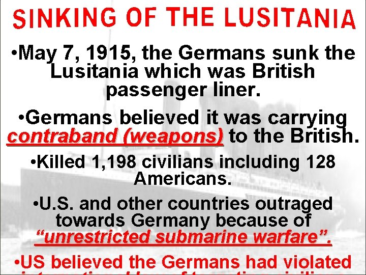 • May 7, 1915, the Germans sunk the Lusitania which was British passenger