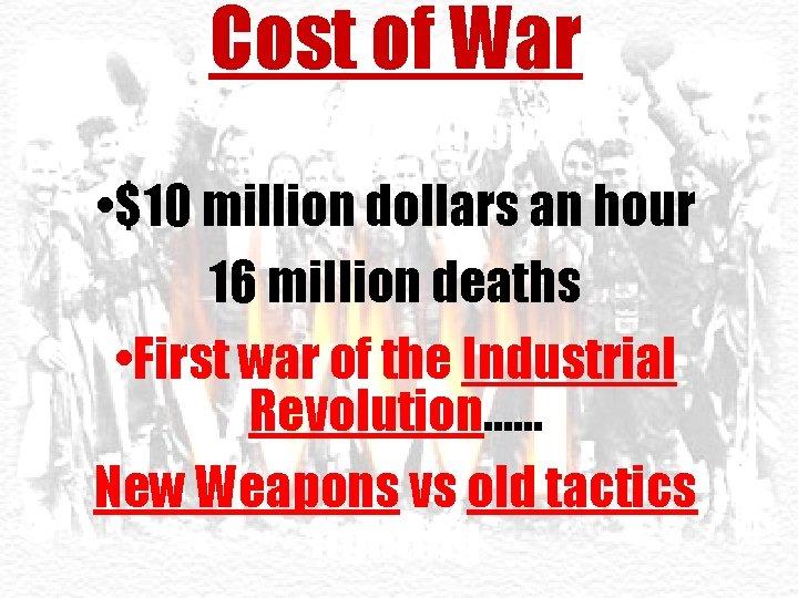 Cost of War • $400 billion • $10 million dollars an hour 16 million