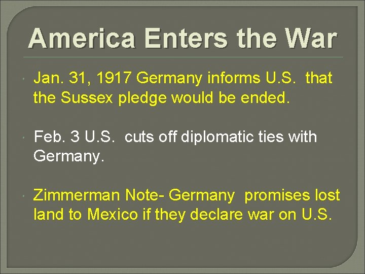 America Enters the War Jan. 31, 1917 Germany informs U. S. that the Sussex