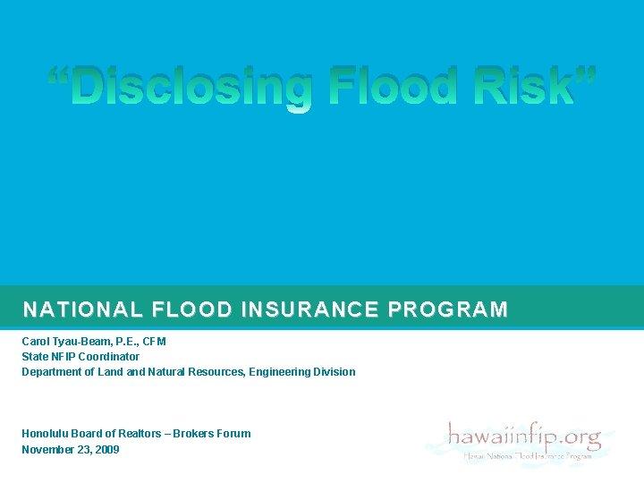 """Disclosing Flood Risk"" NATIONAL FLOOD INSURANCE PROGRAM Carol Tyau-Beam, P. E. , CFM State"