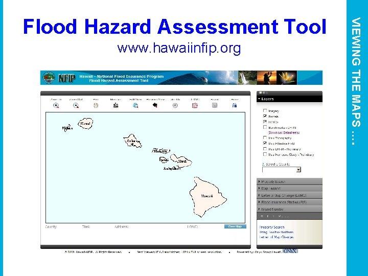 www. hawaiinfip. org VIEWING THE MAPS …. Flood Hazard Assessment Tool