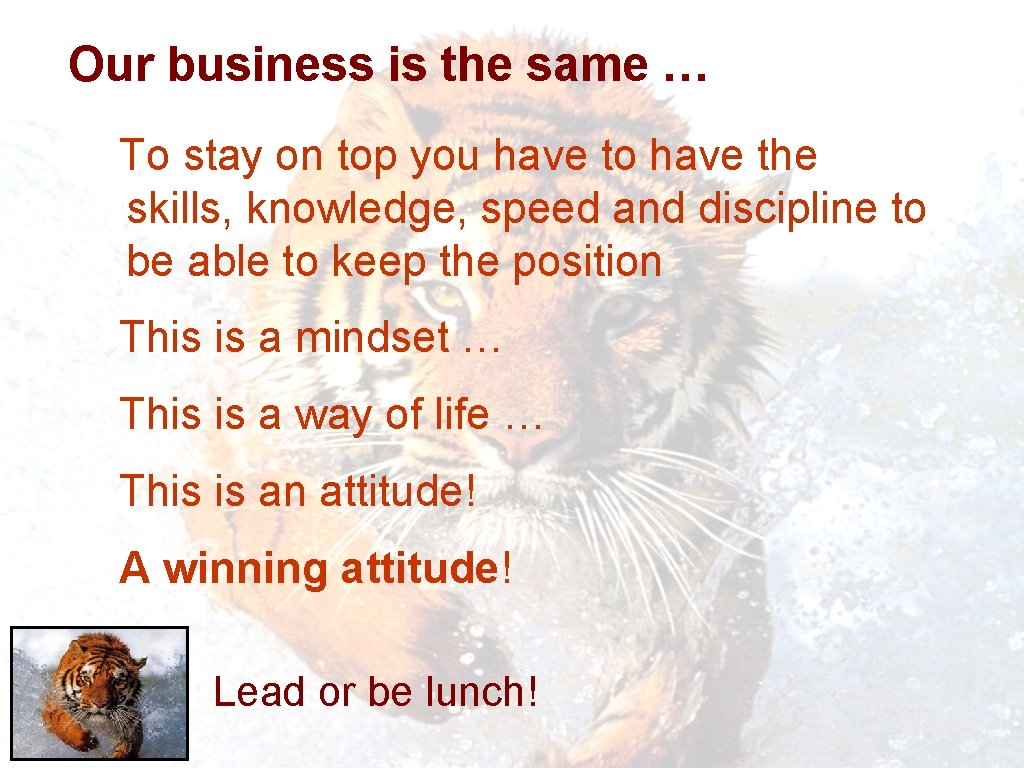 Our business is the same … To stay on top you have to have