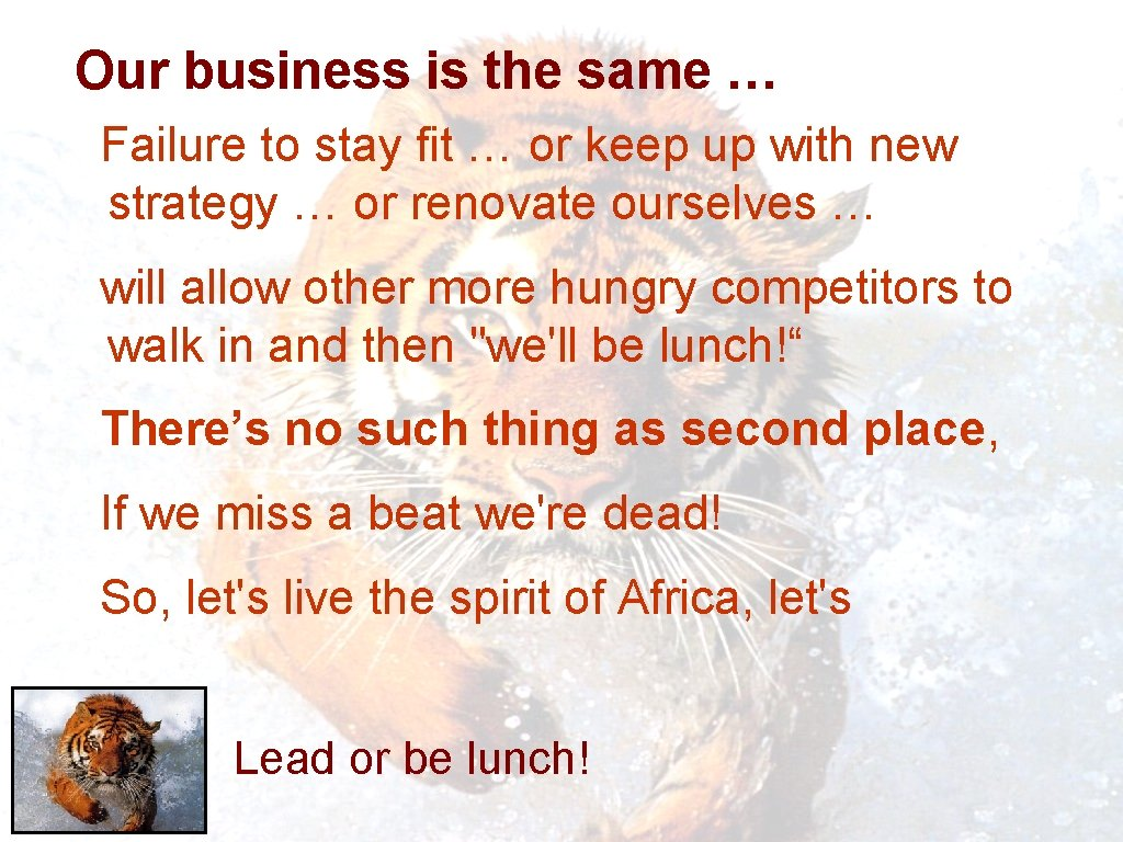 Our business is the same … Failure to stay fit … or keep up