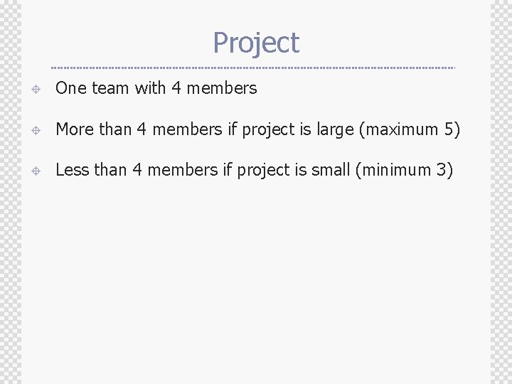 Project ± One team with 4 members ± More than 4 members if project