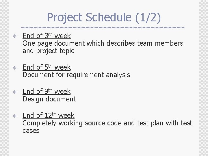 Project Schedule (1/2) ± End of 3 rd week One page document which describes