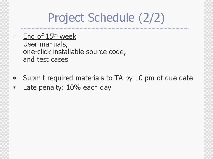 Project Schedule (2/2) ± End of 15 th week User manuals, one-click installable source