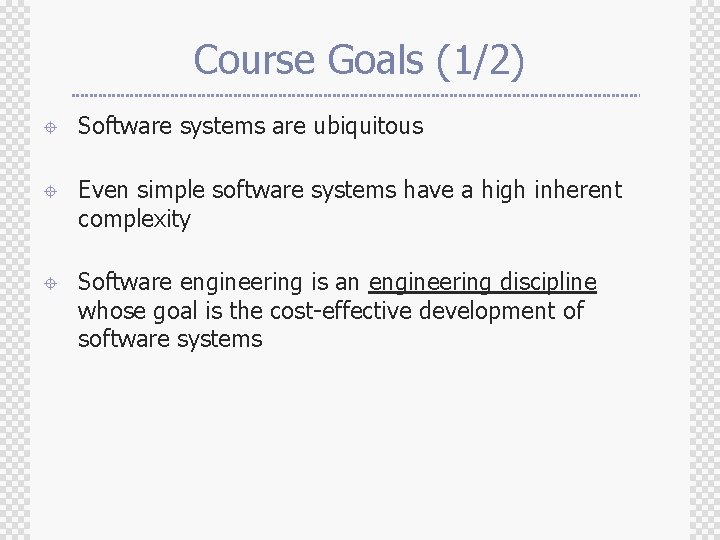 Course Goals (1/2) ± Software systems are ubiquitous ± Even simple software systems have