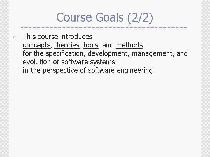 Course Goals (2/2) ± This course introduces concepts, theories, tools, and methods for the