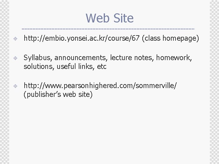 Web Site ± http: //embio. yonsei. ac. kr/course/67 (class homepage) ± Syllabus, announcements, lecture
