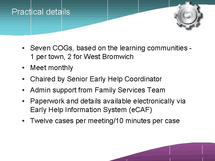 Practical details • Seven COGs, based on the learning communities 1 per town, 2