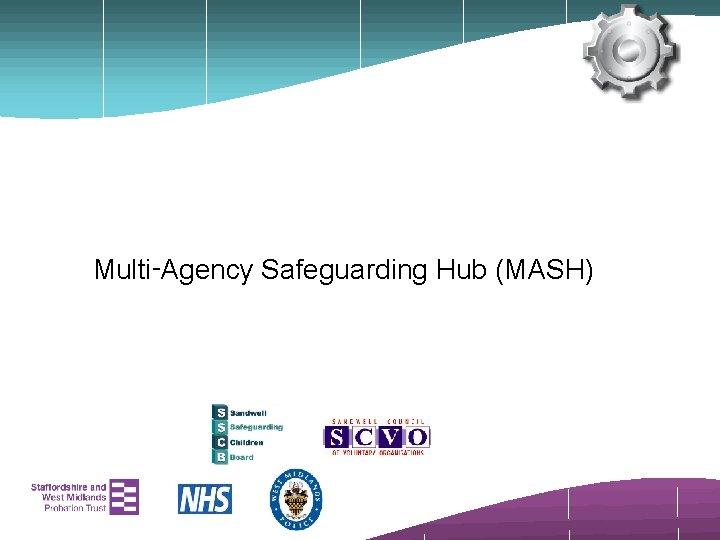 Multi‑Agency Safeguarding Hub (MASH)