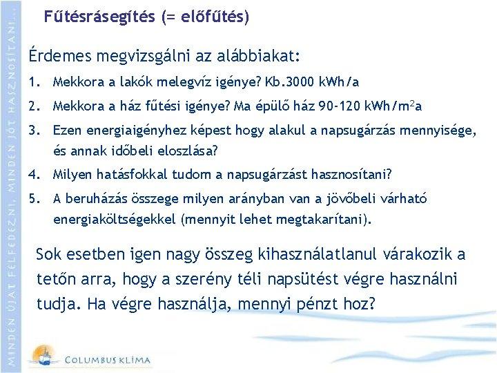 Fűtésrásegítés (= előfűtés) Érdemes megvizsgálni az alábbiakat: 1. Mekkora a lakók melegvíz igénye? Kb.