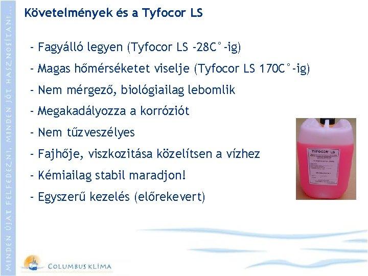 Követelmények és a Tyfocor LS - Fagyálló legyen (Tyfocor LS -28 C°-ig) - Magas