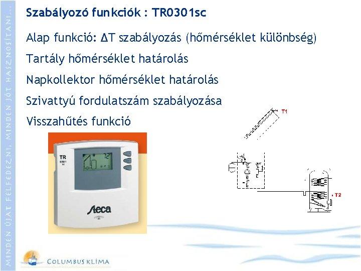 Szabályozó funkciók : TR 0301 sc Alap funkció: ΔT szabályozás (hőmérséklet különbség) Tartály hőmérséklet
