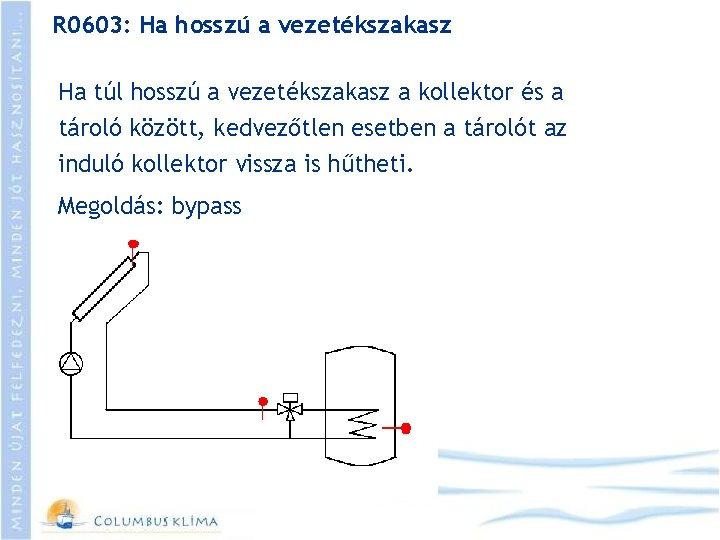 R 0603: Ha hosszú a vezetékszakasz Ha túl hosszú a vezetékszakasz a kollektor és
