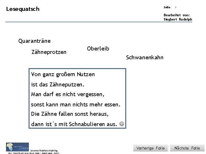 Übungsart: Lesequatsch Titel: Quelle: Seite: 8 Bearbeitet von: Siegbert Rudolph Quaranträne Zähneprotzen Oberleib Schwanenkahn