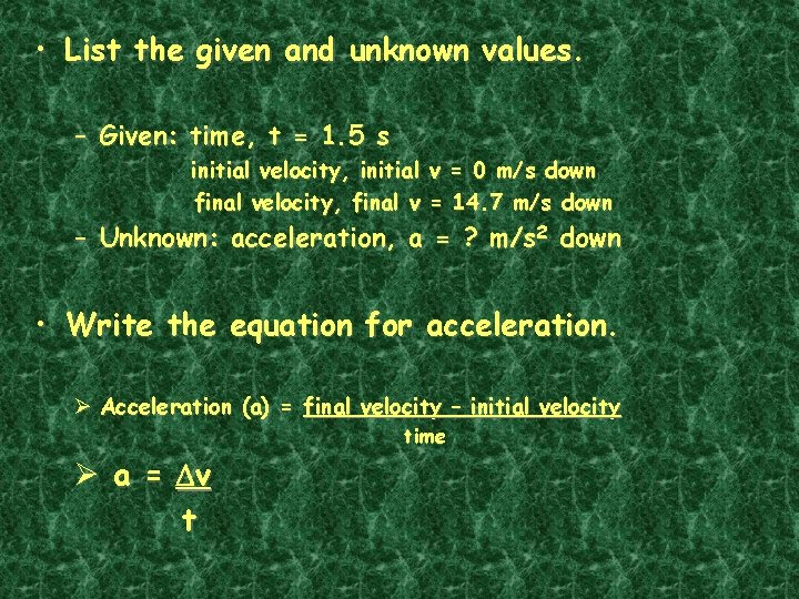 • List the given and unknown values. – Given: time, t = 1.