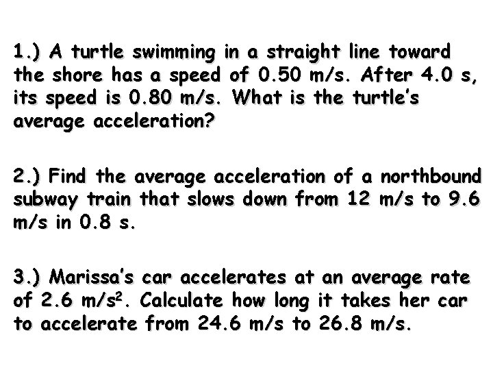 1. ) A turtle swimming in a straight line toward the shore has a
