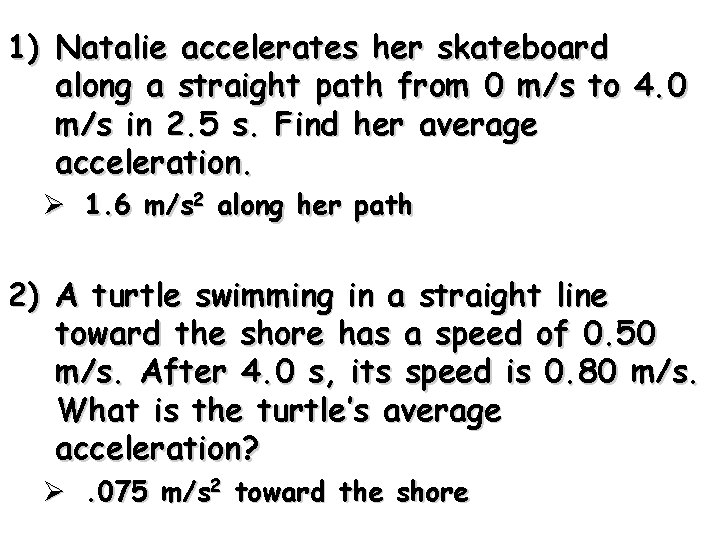 1) Natalie accelerates her skateboard along a straight path from 0 m/s to 4.