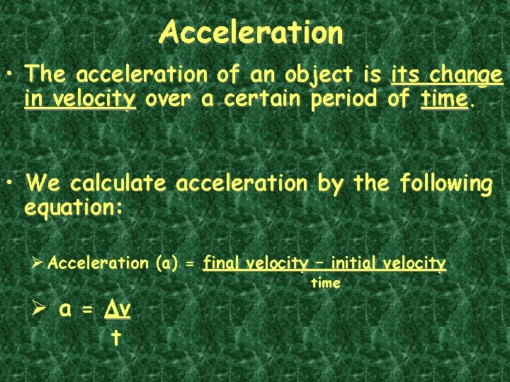 Acceleration • The acceleration of an object is its change in velocity over a