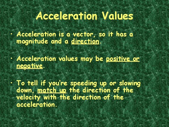 Acceleration Values • Acceleration is a vector, so it has a magnitude and a