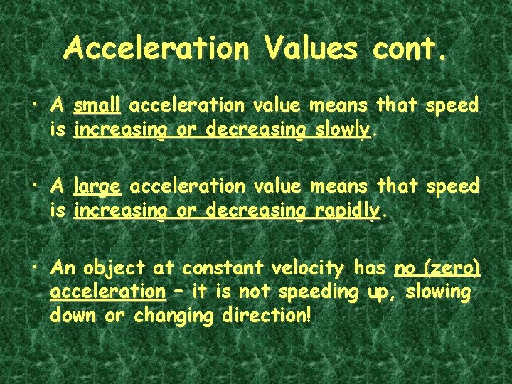 Acceleration Values cont. • A small acceleration value means that speed is increasing or