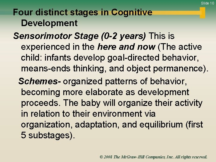 Slide 10 Four distinct stages in Cognitive Development Sensorimotor Stage (0 -2 years) This