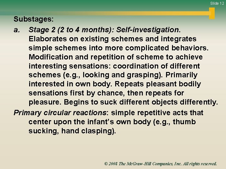 Slide 12 Substages: a. Stage 2 (2 to 4 months): Self-investigation. Elaborates on existing