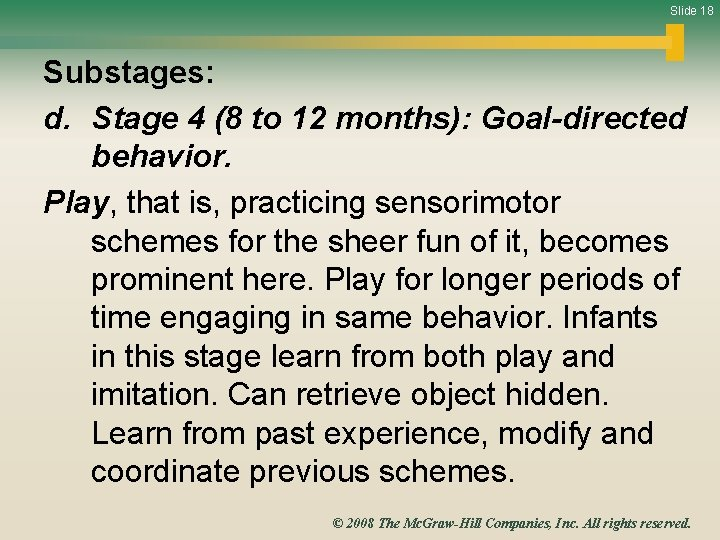 Slide 18 Substages: d. Stage 4 (8 to 12 months): Goal-directed behavior. Play, that
