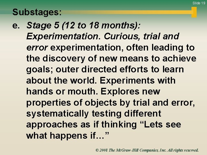 Slide 19 Substages: e. Stage 5 (12 to 18 months): Experimentation. Curious, trial and