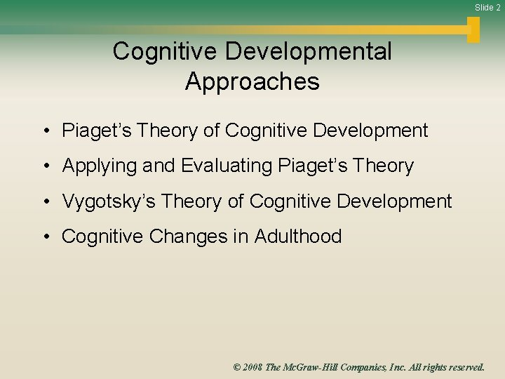 Slide 2 Cognitive Developmental Approaches • Piaget's Theory of Cognitive Development • Applying and