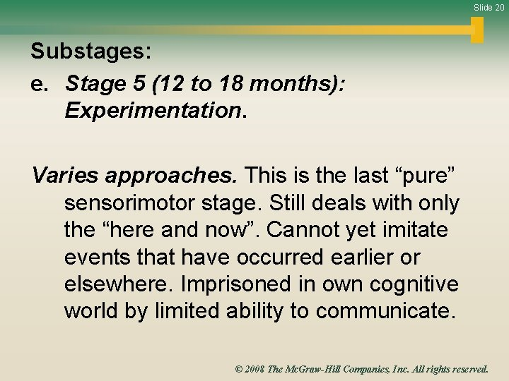Slide 20 Substages: e. Stage 5 (12 to 18 months): Experimentation. Varies approaches. This