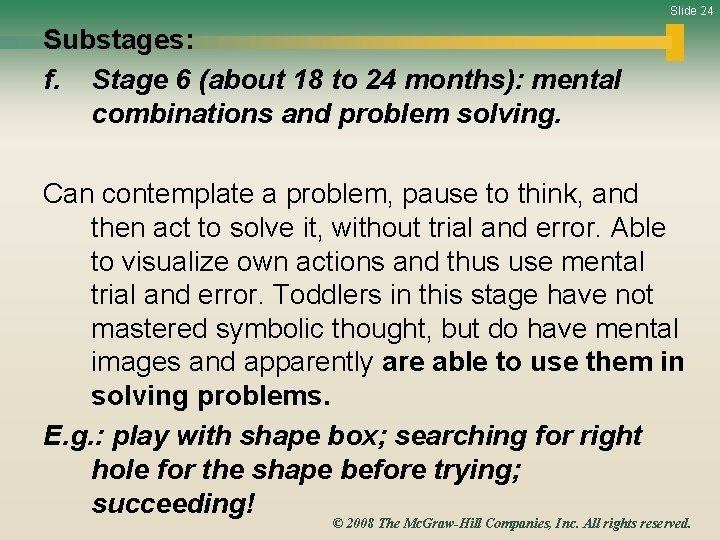 Slide 24 Substages: f. Stage 6 (about 18 to 24 months): mental combinations and
