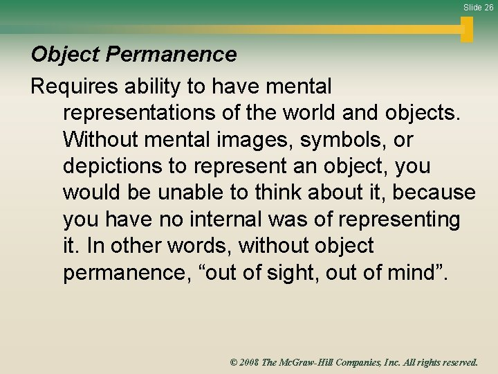 Slide 26 Object Permanence Requires ability to have mental representations of the world and