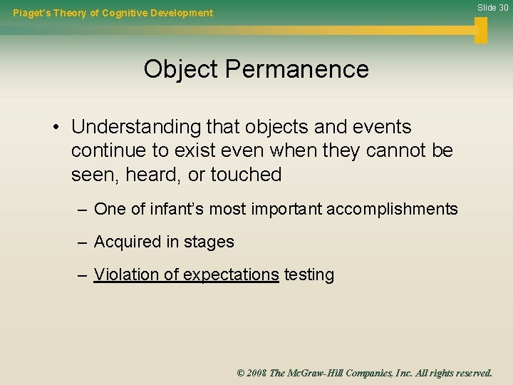 Slide 30 Piaget's Theory of Cognitive Development Object Permanence • Understanding that objects and