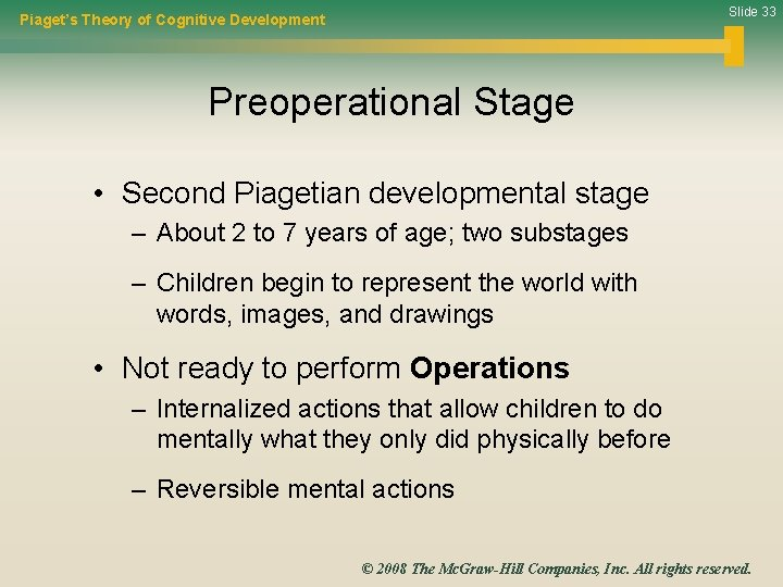 Slide 33 Piaget's Theory of Cognitive Development Preoperational Stage • Second Piagetian developmental stage