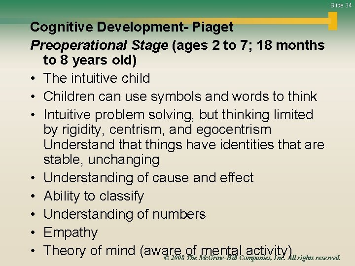 Slide 34 Cognitive Development- Piaget Preoperational Stage (ages 2 to 7; 18 months to