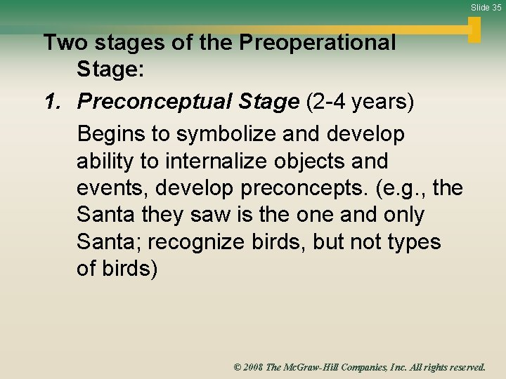 Slide 35 Two stages of the Preoperational Stage: 1. Preconceptual Stage (2 -4 years)