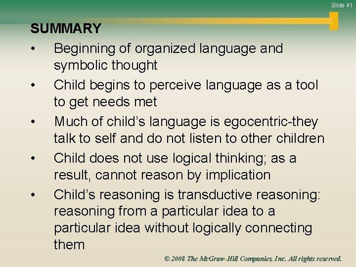 Slide 41 SUMMARY • Beginning of organized language and symbolic thought • Child begins