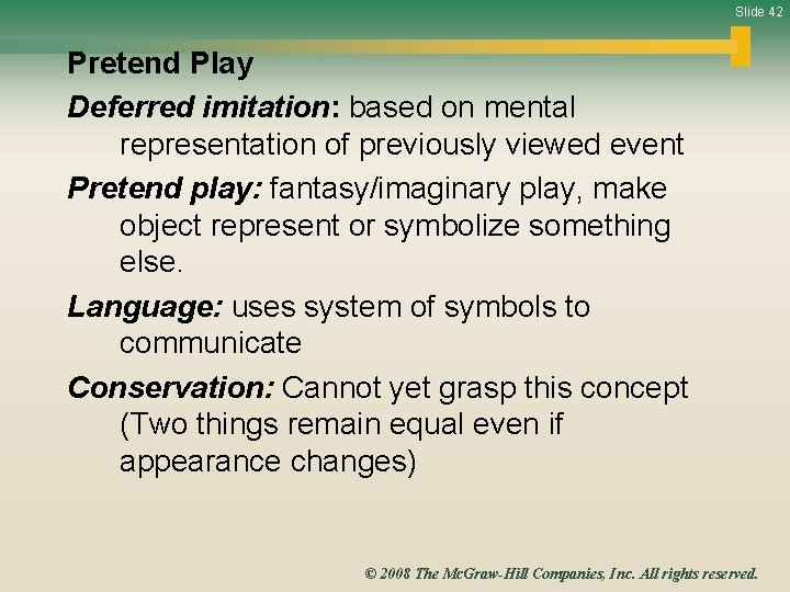 Slide 42 Pretend Play Deferred imitation: based on mental representation of previously viewed event